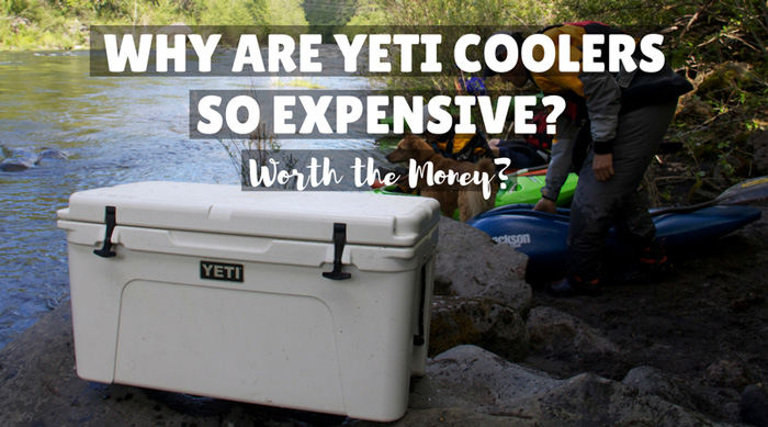 Why Yeti Coolers are so Expensive
